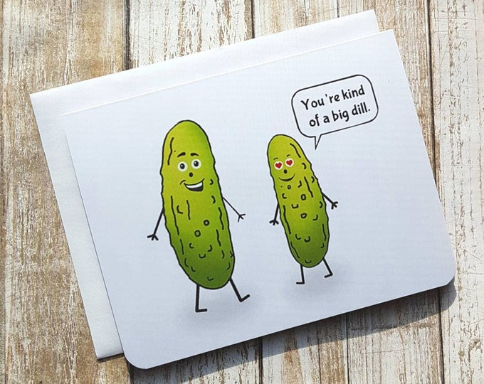 You're kind of a big dill - Valentine Greeting Card- Love - Pickle - Funny  - Food
