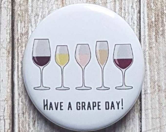 "Have A Grape Day button, 1.5"" pinback button, pin, badge"