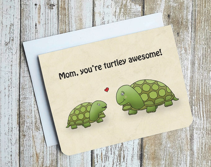 Mom, You're Turtley Awesome Card
