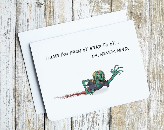 I Love You From My Head to My Oh Never Mind Zombie Card