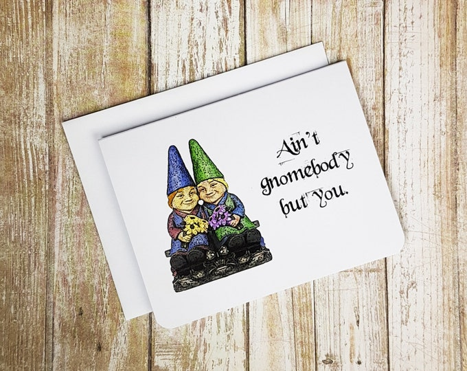 Ain't Gnomebody but You - Love Card - Valentine Card - Anniversary Card - Friendship Card - Lesbian Card - Girlfriend Card - Gnome Card -