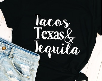 Tacos, Texas and Tequila / Tacos Shirt / Texas Shirt / Tequila Shirt / Humor Shirt / Womens Shirt / Gift for her / Funny Shirt
