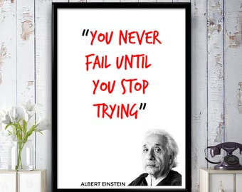 Albert Einstein Quote - You never fail until you stop trying - Poster Print, Wall Art, Gift Idea, Home, Bedroom Decor, Motivational Quote