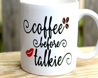 Coffee Before Talkie Coffee Mug - Custom Coffee Mug - Funny Mug - Girlfriend Gift - Coffee Lovers Mug - Adult coffee mug - Gift for her