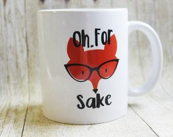 Oh for Fox Sake -Custom Coffee Mug -Funny Mug -Girlfriend Gift -Coffee Mug -Fox Coffee Mug- Adult coffee mug -Gift for Mom -Gift for Dad