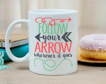 Follow your Arrow Coffee mug - Motivational coffee mug - Girl Boss Mug - Inspirational Coffee mug - Gift for her - Positive Mug