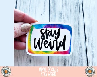 Vinyl Decal - Stay Weird - Vinyl Sticker - Waterproof Sticker - Stay Weird decal- Weatherproof Sticker - rainbow stay weird sticker