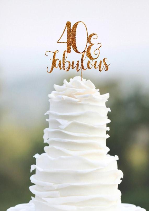 40th Birthday Cake Topper 40 Fabulous Cake Topper 40 Cake Etsy