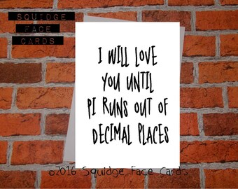 Anniversary, birthday, valentine, anti valentine card - I will love you until PI runs out of decimal places