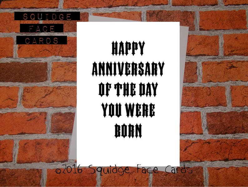 Funny Birthday Card Happy Anniversary Of The Day You Were