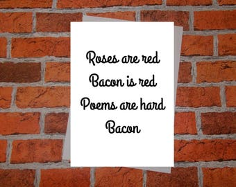 Anniversary, birthday, valentine, anti valentine card - Roses are red. Bacon is red. Poems are hard. Bacon.  card for him, card for her