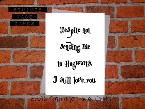 Funny Birthday Card Despite Not Sending Me To Hogwarts I