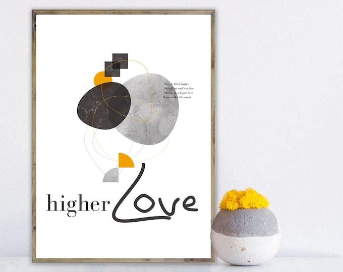 Stampa poster: Higher Love. Stampa tipografica astratta con citazione musicale. Decorazione da muro.