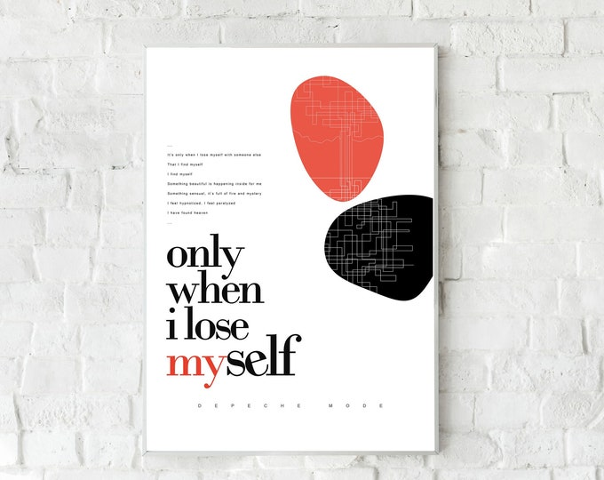Print: Only When I Lose Myself. Inspiration Depeche Mode. Printing typographic. Abstract art. Gift for you. Gift for him. Decor wall.