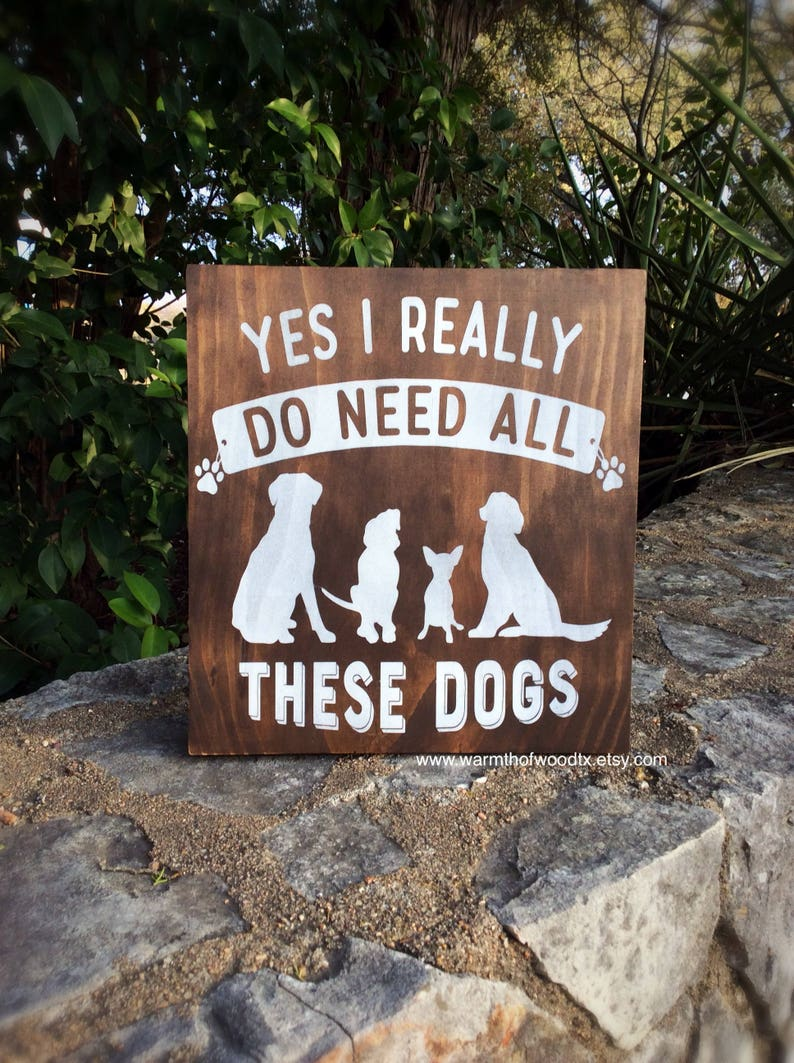Yes I do need all these dogs rustic signs with sayings, dog mom gift, new  puppy announcement, dog lover gift personalized, funny dog signs