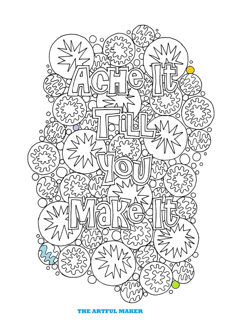 Ache It Till You Make It - Adult Coloring Page by The Artful Maker