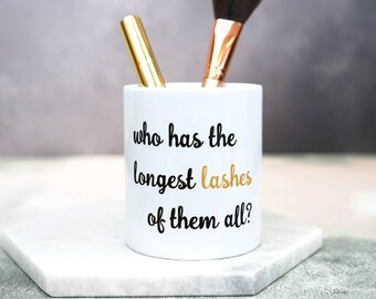 Make Up Brush Pot Gift - Who Has The Longest Lashes - Gift For Her