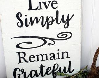 Live simply remain grateful simple living sign thankful sign life sign  inspirational sign farmhouse decor sign primitive decor rustic decor