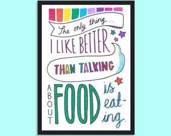 The only thing I like better than talking about food is eating. Gifts for foodies, Food lover, Food quote, Kitchen decor, New home gift