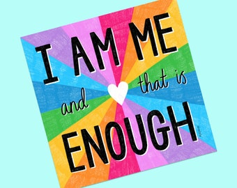 I Am Me (and that is enough) | Square print. Rainbow print, Self love, Colourful, Motivational, Inspirational, Best friend gift, Mindfulness