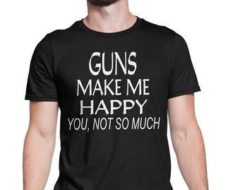 Guns Make Me Happy You Not So Much Shirt, 2nd amendment shooting-military army-funny hunter tshirt-shirt gun-ammo camo bullet guns-Dad Gift
