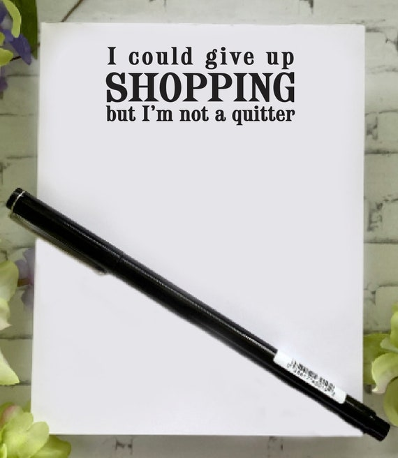 funny note pad Inspirational Pad list pad Scratch Paper Notes Market Pad I could give up shopping but I/'m not a quitter