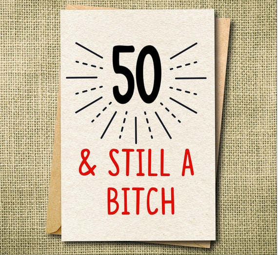 Funny Birthday Card 50 Still A Bitch 50th