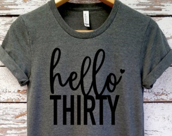 Boyfriend Tee / Hello Thirty T-shirt / 30th Birthday Shirt / Birthday  T-Shirt / Birthday shirt Ladies / Dirty Thirty Shirt