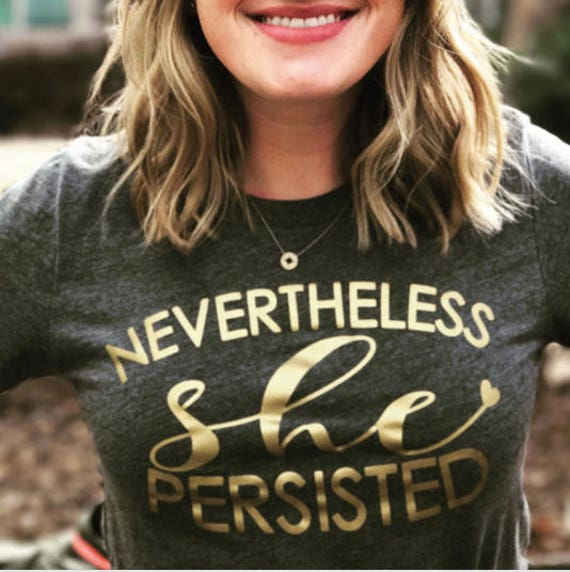 Nevertheless, SHE Persisted Shirt /