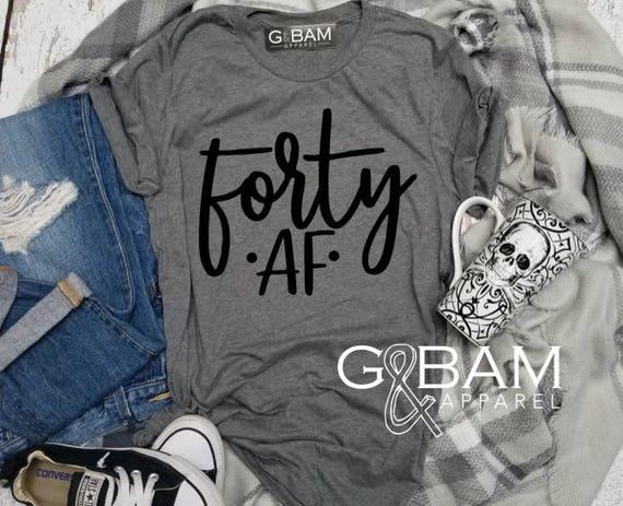 Forty AF Shirt //Birthday Shirt or Tank // Ladies Birthday shirt // Any age // Customizable Birthday //