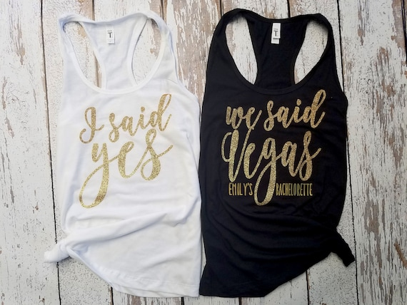 I Said Yes tank / We Said Vegas / Bride Tank Top / Bridal Party Tank tops / Bridesmaid Tank / Maid of Honor Tank / Bachelorette Party Tanks!