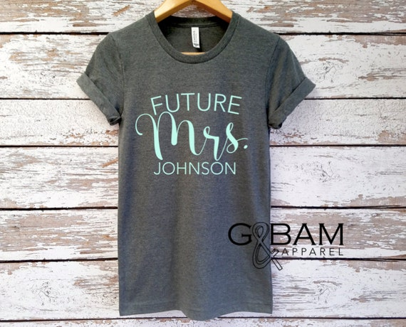 Custom Boyfriend T-shirt / Future Mrs. Shirt / Bride Shirt / Future Mrs.