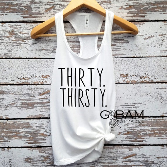 Thirty and Thirsty tank top / Birthday Tank top / Dirty Thirty tank top / 30th Birthday tank / 30th Birthday shirt