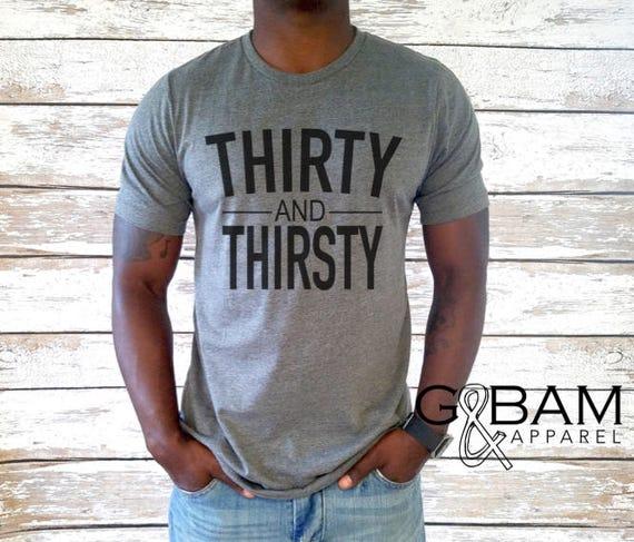 Thirty and Thirsty / Thirty AF Mens shirt / Dirty Thirty Shirt / Birthday Shirt / 30th Birthday Mens/ 30th Birthday shirt