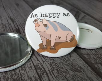 Happy pig funny animal badge - as happy as a pig in muck. With or without writing. Mirror and card available. Handmade by Relephant Cards