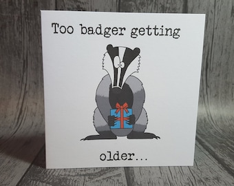 "Badger animal pun ""Too badger getting older"" funny animal pun birthday card. Handmade, customisable, square, blank inside for your message"