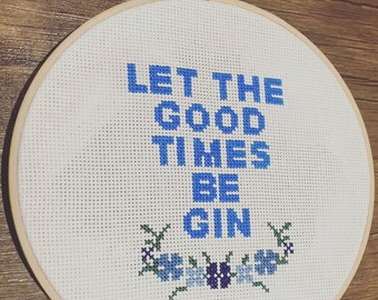 Let the Good Times Be Gin Cross Stitch Hoop