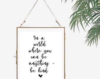 In A World Where You Can Be Anything - Be Kind. Print