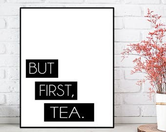 But first tea quote, Kitchen poster, Tea poster, Tea quote, Tea sign, Kitchen wall decor, Tea lovers gift idea, Wall decor, Feel good art