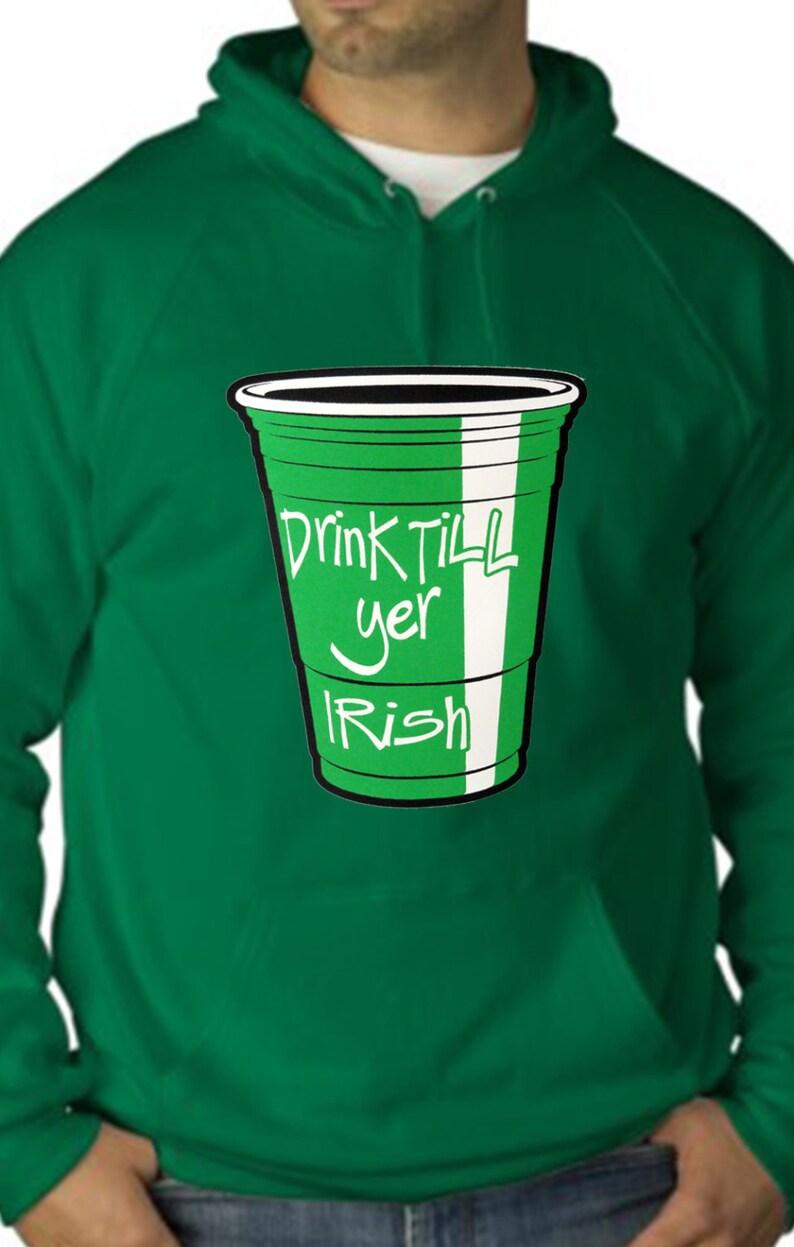 Drink Till Yer Irish Green Cup Adult Hoodie #1580