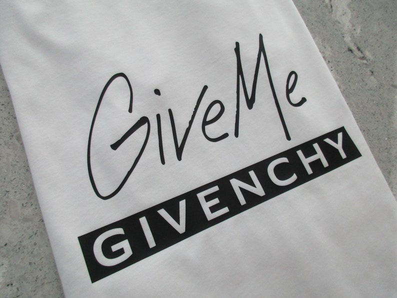 0e69c95d7d Give Me Givenchy tshirt Statement shirt graphic tee