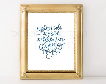 You're Never Too Old For Christmas Magic *DIGITAL DOWNLOAD*   Hand Lettered