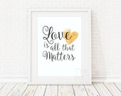 LOVE is all that matters printable sign / INSTANT DOWNLOAD