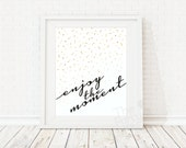 Wall Art Print Enjoy the Moment, / inspirational wall art, Motivational Print, Digital Print /Instant download