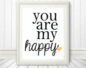 You are my Happy printable wall art / Instant Download