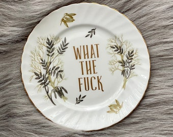 What The Fuck - Rude Decorative Plate - Kitschy Upcycled Housewarming Gift - Present for Friends - Unique Offensive Novelty Gift for Adult
