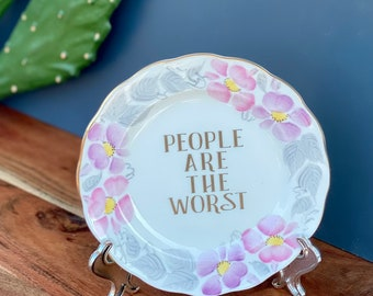 People Are The Worst - Housewarming or Birthday Gift for Her - Sarcastic Modern Art - One Of A Kind - Rude Vintage Plate