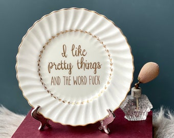 I Like Pretty Things And The Word Fuck - Funny Rude Gift for Her - Vintage China Plate - Present For Her - Adult Swearing Offensive Unique