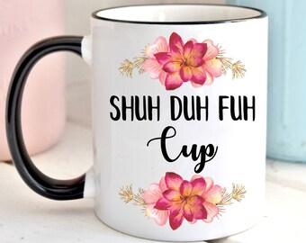 Shuh Duh Fuh Cup Mug, Curse Word Mug, Funny Coffee Mug, Cuss Word Mug, Cursing Mug, F*ck Mug, Funny F*ck Mug, Birthday Gift For Friend