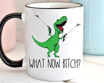 What Now Bitch T-Rex Dinosaur Mug, Funny Coffee Mug, Funny Dinosaur Mug, Gift For Her, Birthday Gift, Christmas Gift